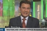 SCREEN SHOT Bloomberg TV MasterCard opens Bangladesh office