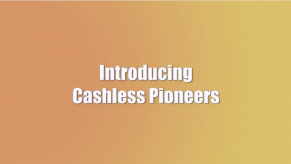Introducing Cashless Pioneers